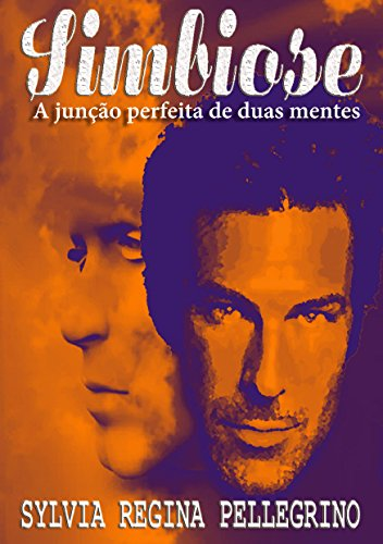 Simbiose: A junção perfeita de duas mentes (Portuguese Edition)