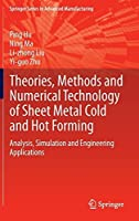 Theories, Methods and Numerical Technology of Sheet Metal Cold and Hot Forming: Analysis, Simulation and Engineering Applications (Springer Series in Advanced Manufacturing) by Ping Hu Ning Ma Li-zhong Liu Yi-guo Zhu(2012-07-21)