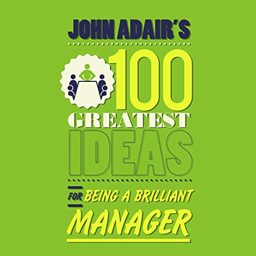 John Adair's 100 Greatest Ideas for Being a Brilliant Manager audiobook cover art