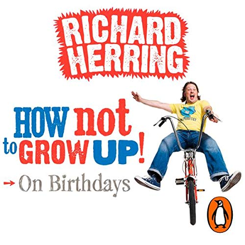 On Birthdays     How Not to Grow Up              By:                                                                                                                                 Richard Herring                               Narrated by:                                                                                                                                 Richard Herring                      Length: 18 mins     3 ratings     Overall 4.7