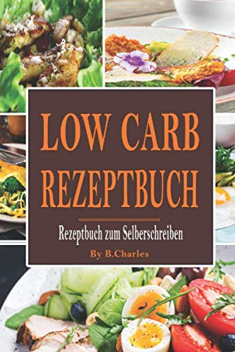 Low Carb Rezeptbuch: Kochbuch zum selbst schreiben-Rezeptbuch um gesammelte Rezepte einzutragen-A5 Format auf 120 Seiten