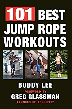 101 Best Jump Rope Workouts  The Ultimate Handbook for the Greatest Exercise on the Planet