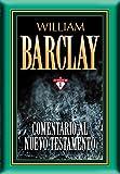Comentario al Nuevo Testamento por William Barclay: 17 tomos en 1 (Spanish Edition)