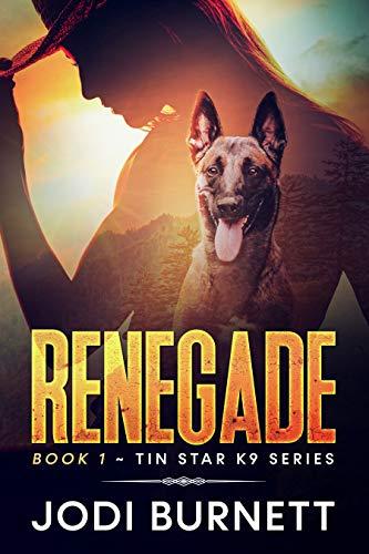 Renegade (Tin Star K9 Series Book 1) by [Jodi Burnett]