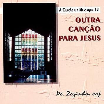A Canção e a Mensagem, Vol. 12: Outra Canção para Jesus
