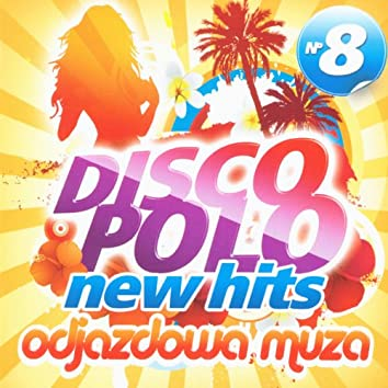 Disco Polo New Hits no. 8 (Odjazdowa Muza)