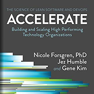 Accelerate: Building and Scaling High Performing Technology Organizations                   By:                                                                                                                                 Nicole Forsgren PhD,                                                                                        Jez Humble,                                                                                        Gene Kim                               Narrated by:                                                                                                                                 Nicole Forsgren                      Length: 4 hrs and 58 mins     85 ratings     Overall 4.1