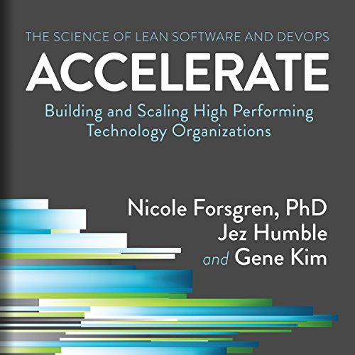Page de couverture de Accelerate: Building and Scaling High Performing Technology Organizations