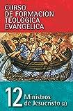 Ministros De Jesucristo 12: Volume 2: Pastoral (Curso de Formacion Teologica Evangelica)