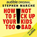 How Not to F*ck Up Your Kids Too Bad cover art
