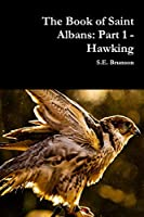 The Book of Saint Albans: Part 1 - Hawking
