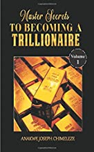 Master Secrets to becoming a trillionaire (Volume 1)