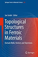 Topological Structures in Ferroic Materials: Domain Walls, Vortices and Skyrmions (Springer Series in Materials Science (228))