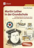 Martin Luther in der Grundschule: Vielfältige Materialien für die 3./4. Klasse zu Luthers Leben, Wirken und der Reformation