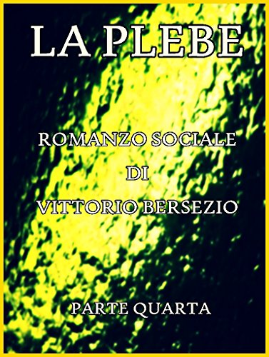 La Plebe, Parte IV (of 4): Italian Language (Italian Edition)