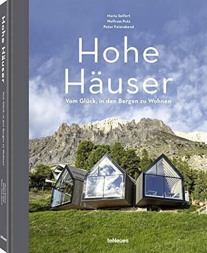 Hohe Häuser, Vom Glück, in den Bergen zu wohnen - Ein regionaler Bildband über die schönsten Hütten, Chalets, Hotels (Deutsch) - 22,3 x 28,7 cm, 192 Seiten
