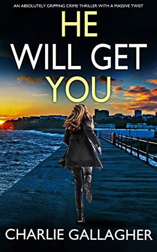 HE WILL GET YOU an absolutely gripping crime thriller with a massive twist (Detective Maddie Ives Bo