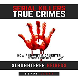Serial Killers - True Crime: Slaughterer Heiress - How and Why a Daughter Became a Monster cover art