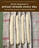 Peter Reinhart's Artisan Breads Every Day: Fast and Easy Recipes for World-Class Breads [A Baking Book] (English Edition)