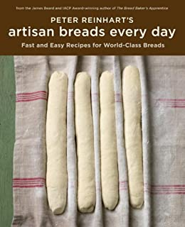 Peter Reinhart's Artisan Breads Every Day: Fast and Easy Recipes for World-Class Breads [A Baking Book] by [Peter Reinhart]