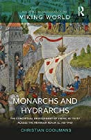 Monarchs and Hydrarchs: The Conceptual Development of Viking Activity across the Frankish Realm (c. 750–940) (Routledge Archaeologies of the Viking World)