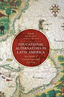 Educational Alternatives in Latin America: New Modes of Counter-Hegemonic Learning