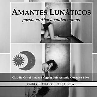 El Cuervo de la pluma erótica: Amantes Lunáticos (Volume 3) (Spanish Edition