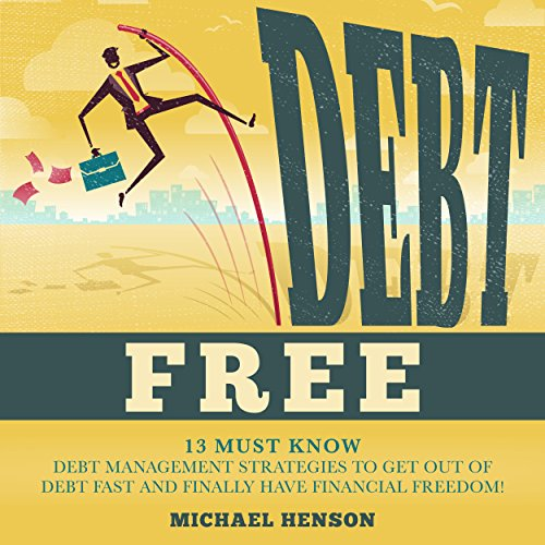 Debt Free: 13 Must-know Debt Management Strategies to Get Out of Debt Fast and Finally Have Financial Freedom audiobook cover art