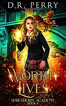 Worthy Lives (Hawthorn Academy Book 6) by [D.R. Perry]