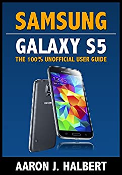 Samsung Galaxy S5: The 100% Unofficial User Guide by [Aaron Halbert]