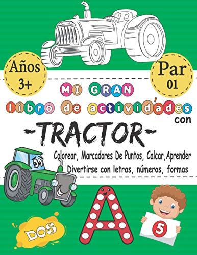 Mi GRAN Libro De Actividades Con Tractor - Colorear, Marcadores De Puntos, Calcar, Aprender - Divertirse Con Letras, Números, Formas: El Mejor Libro ... ABC, 123 & Regalo Para 3-5 5-8 Años & P