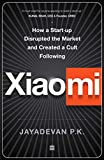 Xiaomi : How a Startup Disrupted the Market and Created a Cult Following`