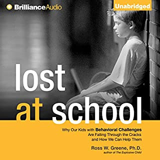 Lost at School     Why Our Kids with Behavioral Challenges are Falling Through the Cracks and How We Can Help Them              Written by:                                                                                                                                 Ross W. Greene PhD                               Narrated by:                                                                                                                                 Nick Podehl                      Length: 10 hrs and 2 mins     10 ratings     Overall 5.0