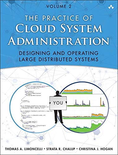 Compare Textbook Prices for Practice of Cloud System Administration, The: DevOps and SRE Practices for Web Services, Volume 2 1 Edition ISBN 9780321943187 by Limoncelli, Thomas,Chalup, Strata,Hogan, Christina