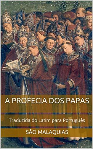 A Profecia dos Papas: Traduzida do Latim para Português