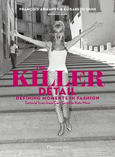 The Killer Detail: Defining Moments in Fashion: Sartorial Icons from Cary Grant to Kate Moss by Fran?ois Armanet (2013-10-07)