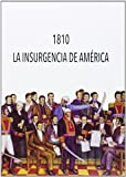 1810. La insurgencia de América: Congreso Internaciona reunido en Valencia, 22-27 de marzo de 2010 (Fora de Col·lecció)