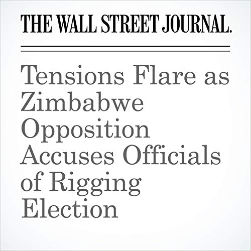Tensions Flare as Zimbabwe Opposition Accuses Officials of Rigging Election copertina