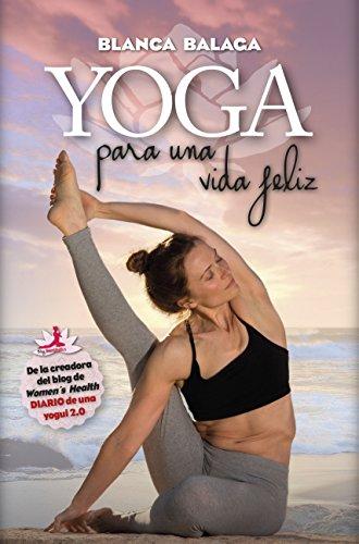 Yoga para una vida feliz: De la creadora de Diario de una yogui 2.0 (Desarrollo personal)