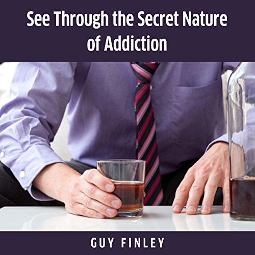 See Through the Secret Nature of Addiction audiobook cover art