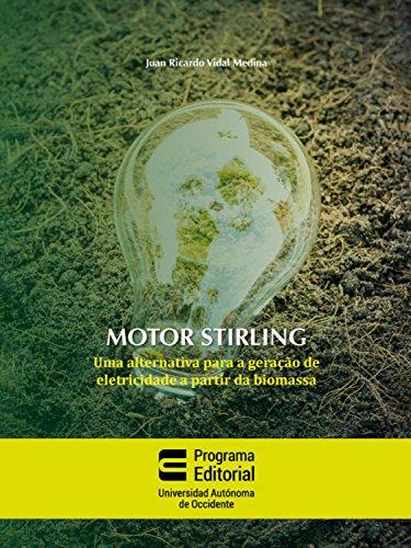 Motor stirling: uma alternativa para a geração de eletricidade a partir da biomassa (Portuguese Edition)