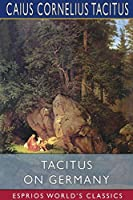 Tacitus on Germany (Esprios Classics)