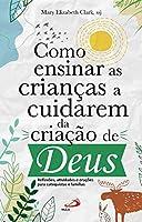 Como ensinar as crianças a cuidarem da criação de Deus (Portuguese Edition)
