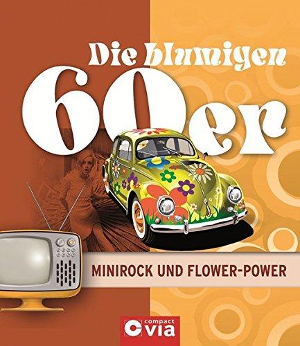 Die blumigen 60er - Minirock und Flower-Power: Alles über das Lebensgefühl der sechziger Jahre