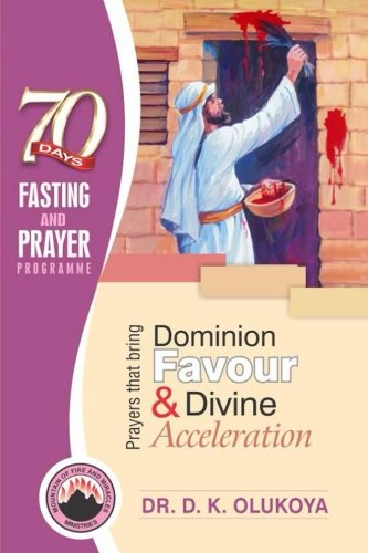 70 Days Fasting and Prayer Programme 2016 Edition: Prayers that bring dominion favour and divine acceleration