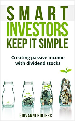 Smart Investors Keep It Simple: Investing in dividend stocks for passive income (English Edition)