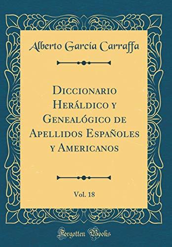 Diccionario Heráldico y Genealógico de Apellidos Españoles y Americanos, Vol. 18 (Classic Reprint)