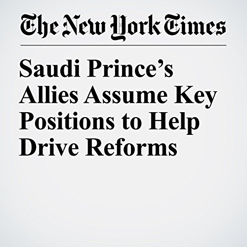 Saudi Prince's Allies Assume Key Positions to Help Drive Reforms copertina