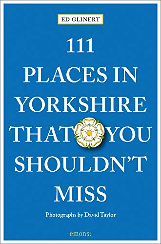 111 Places in Yorkshire That You Shouldn\'t MIss: Travel Guide