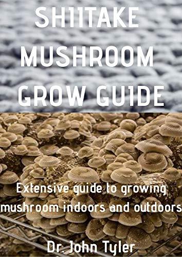 Shiitake Mushroom Grow Guide: Growing mushroom indoor and outdoor: Beginners Guide (English Edition)